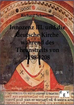 Innozenz III. Und Die Deutsche Kirche Wahrend Des Thronstreites Von 1198-1208 (Paperback)