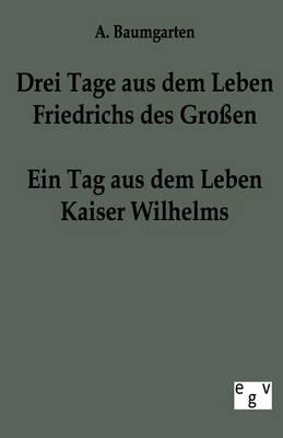 Drei Tage Aus Dem Leben Friedrichs Des Groen - Ein Tag Aus Dem Leben Kaiser Wilhelms (Paperback)