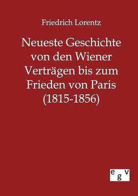 Neueste Geschichte Von Den Wiener Vertragen Bis Zum Frieden Von Paris (1815-1856) (Paperback)
