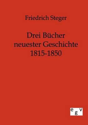 Drei Bucher Neuester Geschichte 1815-1850 (Paperback)
