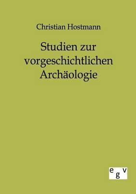 Studien Zur Vorgeschichtlichen Archaologie (Paperback)