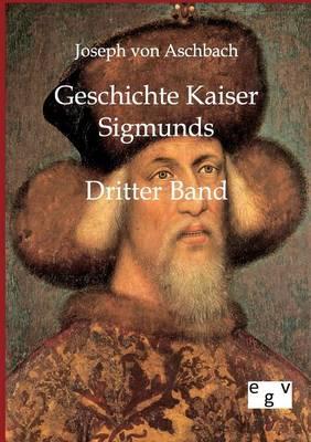 Geschichte Kaiser Sigmunds (Paperback)