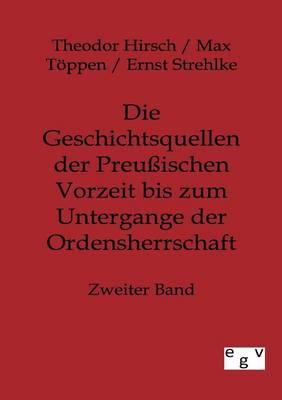 Die Geschichtsquellen Der Preuischen Vorzeit Bis Zum Untergange Der Ordensherrschaft (Paperback)