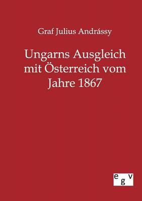 Ungarns Ausgleich Mit Sterreich Vom Jahre 1867 (Paperback)