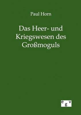 Das Heer- Und Kriegswesen Des Gromoguls (Paperback)
