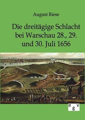 Die Dreitagige Schlacht Bei Warschau 28., 29. Und 30. Juli 1656 (Paperback)