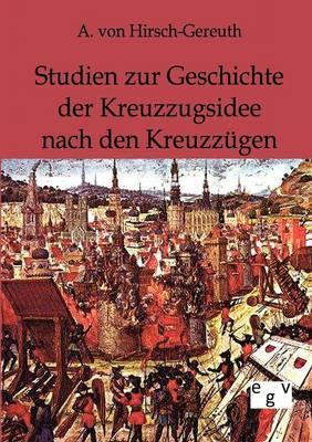 Studien Zur Geschichte Der Kreuzzugsidee Nach Den Kreuzz Gen (Paperback)