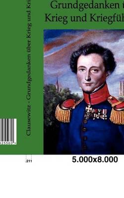 Grundgedanken UEber Krieg Und Kriegfuhrung (Paperback)