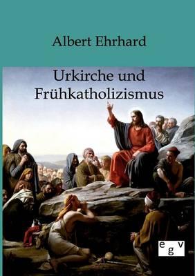 Urkiche Und Fruhkatholizismus (Paperback)
