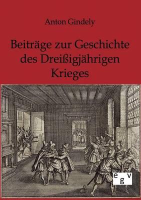 Beitrage Zur Geschichte Des Dreiigjahrigen Krieges (Paperback)