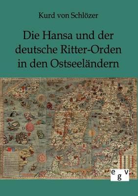 Die Hansa Und Der Deutsche Ritter-Orden in Den Ostseelandern (Paperback)