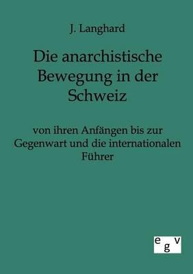 Die Anarchistische Bewegung in Der Schweiz Von Ihren Anfangen Bis Zur Gegenwart Und Die Internationalen Fuhrer (Paperback)