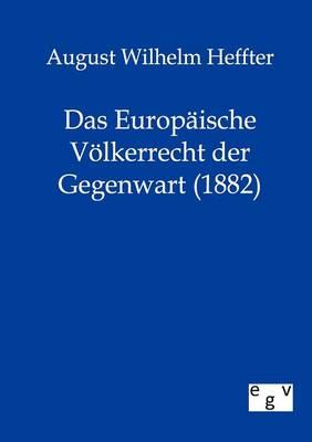 Das Europ ische V lkerrecht Der Gegenwart (1882) (Paperback)