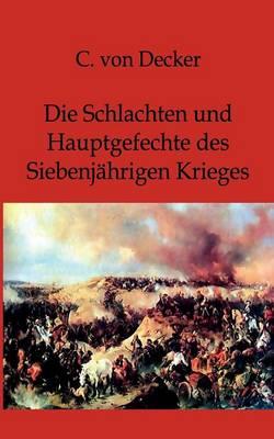Die Schlachten Und Hauptgefechte Des Siebenjahrigen Krieges (Paperback)