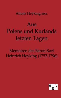Aus Polens Und Kurlands Letzten Tagen (Paperback)
