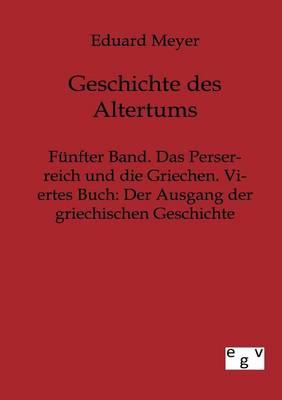 Funfter Band. Das Perserreich Und Die Griechen. Viertes Buch: Der Ausgang Der Griechischen Geschichte (Paperback)