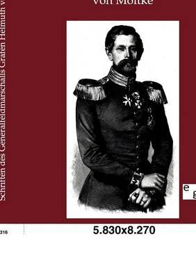 Schriften Des Generalfeldmarschalls Grafen Helmuth Von Moltke (Paperback)