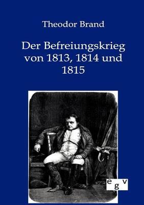 Der Befreiungskrieg Von 1813, 1814 Und 1815 (Paperback)