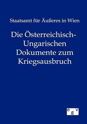 Die Osterreichisch-Ungarischen Dokumente Zum Kriegsausbruch (Paperback)