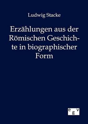 Erzahlungen Aus Der Romischen Geschichte in Bibliographischer Form (Paperback)