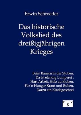Das Historische Volkslied Des Dreiigjahrigen Krieges (Paperback)