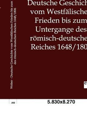 Deutsche Geschichte Vom Westfalischen Frieden Bis Zum Untergange Des Romisch-Deutschen Reiches 1648/1806 (Paperback)