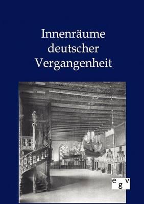 Innenraume Deutscher Vergangenheit (Paperback)