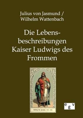 Die Lebensbeschreibungen Kaiser Ludwigs Des Frommen (Paperback)