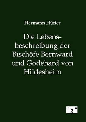 Die Lebensbeschreibung Der Bisch fe Bernward Und Godehard Von Hildesheim (Paperback)