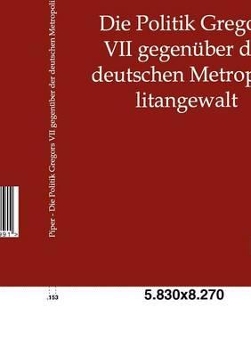 Die Politik Gregors VII Gegenuber Der Deutschen Metropolitangewalt (Paperback)
