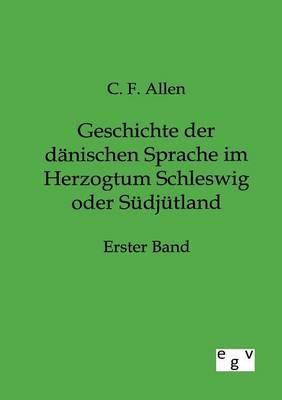 Geschichte Der Danischen Sprache Im Herzogtum Schleswig Oder Sudjutland (Paperback)