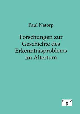 Forschungen Zur Geschichte Des Erkenntnisproblems Im Altertum (Paperback)
