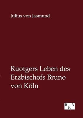 Ruotgers Leben Des Erzbischofs Bruno Von K ln (Paperback)