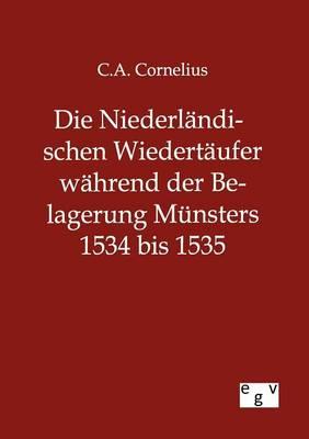 Die Niederlandischen Wiedertaufer Wahrend Der Belagerung Munsters 1534 Bis 1535 (Paperback)