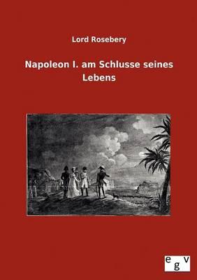 Napoleon I. Am Schlusse Seines Lebens (Paperback)