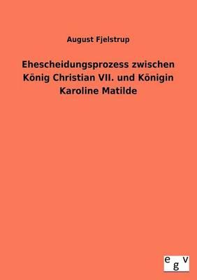 Ehescheidungsprozess Zwischen Konig Christian VII. Und Konigin Karoline Matilde (Paperback)