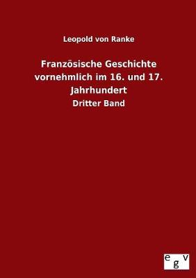 Franz sische Geschichte Vornehmlich Im 16. Und 17. Jahrhundert (Paperback)