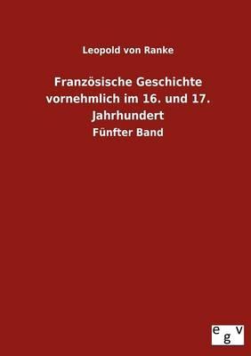 Franzoesische Geschichte Vornehmlich Im 16. Und 17. Jahrhundert (Paperback)