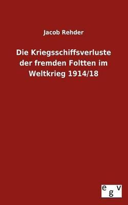 Die Kriegsschiffsverluste Der Fremden Foltten Im Weltkrieg 1914/18 (Paperback)