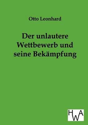 Der Unlautere Wettbewerb Und Seine Bekampfung (Paperback)