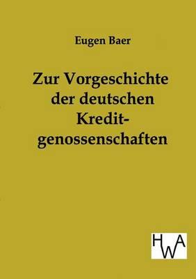 Zur Vorgeschichte Der Deutschen Kreditgenossenschaften (Paperback)