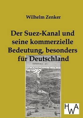 Der Suez-Kanal Und Seine Kommerzielle Bedeutung, Besonders Fur Deutschland (Paperback)