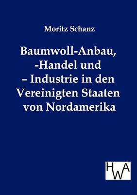 Baumwoll-Anbau, -Handel Und - Industrie in Den Vereinigten Staaten Von Nordamerika (Paperback)