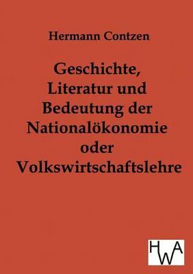 Geschichte, Literatur Und Bedeutung Der National-OEkonomie Oder Volkswirtschaftslehre (Paperback)