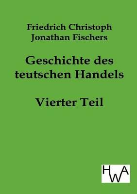 Geschichte Des Teutschen Handels (Paperback)