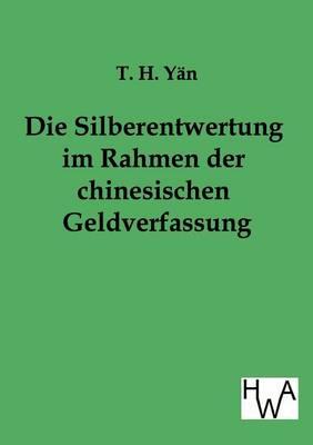 Die Silberentwertung Im Rahmen Der Chinesischen Geldverfassung (Paperback)