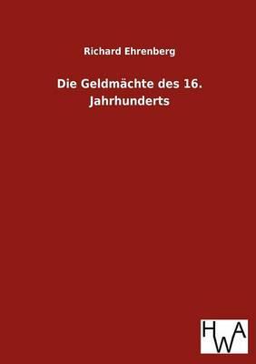 Die Geldmachte Des 16. Jahrhunderts (Paperback)
