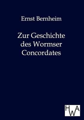 Zur Geschichte Des Wormser Concordates (Paperback)