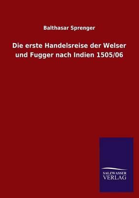 Die Erste Handelsreise Der Welser Und Fugger Nach Indien 1505/06 (Paperback)