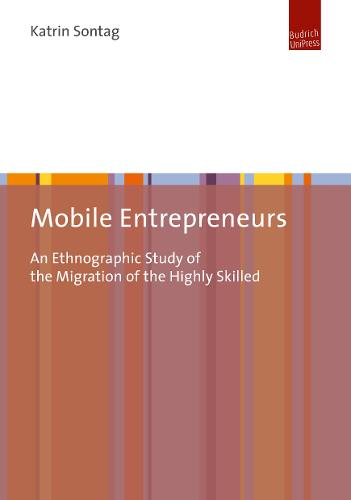 Mobile Entrepreneurs: An Ethnographic Study of the Migration of the Highly Skilled (Paperback)